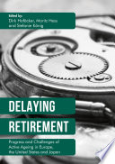 Delaying Retirement : Progress and Challenges of Active Ageing in Europe, the United States and Japan /