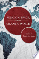 Religion, space, and the Atlantic world /