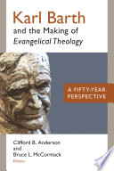 Karl Barth and the making of Evangelical theology : a fifty-year perspective /