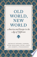 Old world, new world : America and Europe in the age of Jefferson /