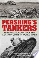 Pershing's tankers : personal accounts of the AEF Tank Corps in World War I /