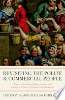 Revisiting the polite and commercial people : essays in Georgian politics, society, and culture in honour of professor Paul Langford /