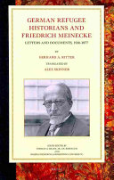 German refugee historians and Friedrich Meinecke : letters and documents, 1910-1977 /