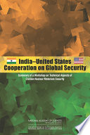India-United States cooperation on global security : summary of a workshop on technical aspects of civilian nuclear materials security /