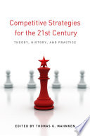 Competitive strategies for the 21st century : theory, history, and practice /