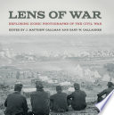 Lens of war : exploring iconic photographs of the Civil War /