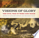 Visions of glory : the Civil War in word and image /