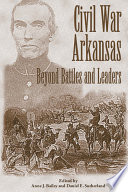 Civil War Arkansas : beyond battles and leaders /