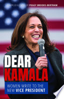 Dear Kamala : women write to the new Vice President /