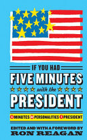 If you had five minutes with the president : 5 minutes, 55+ personalities, 1 president /