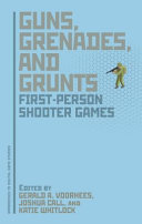 Guns, grenades, and grunts : first-person shooter games /