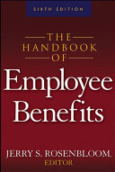 The handbook of employee benefits : design, funding, and administration /