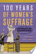 100 years of women's suffrage : a University of Illinois Press anthology /
