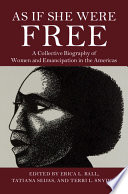 As if she were free : a collective biography of women and emancipation in the Americas /