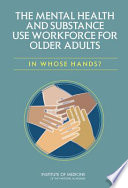 The mental health and substance use workforce for older adults : in whose hands? /