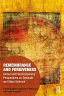 Remembrance and forgiveness : global and interdisciplinary perspectives on genocide and mass violence /