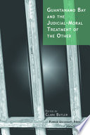 Guantanamo Bay and the judicial-moral treatment of the other /