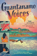 Guantanamo voices : true accounts from the world's most infamous prison /