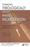 Thinking theologically about mass incarceration : biblical foundations and justice imperatives /