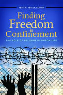 Finding freedom in confinement : the role of religion in prison life /