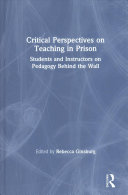 Critical perspectives on teaching in prison : students and instructors on pedagogy behind the wall /