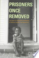 Prisoners once removed : the impact of incarceration and reentry on children, families, and communities /