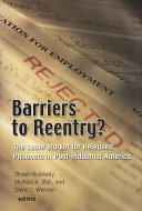 Barriers to reentry? : the labor market for released prisoners in post-industrial America /