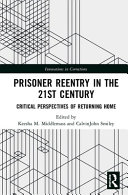 Prisoner reentry in the 21st century : critical perspectives of returning home /