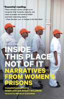 Inside this place, not of it : narratives from women's prisons /
