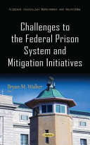 Challenges to the federal prison system and mitigation initiatives /