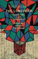 The long term : resisting life sentences, working toward freedom /