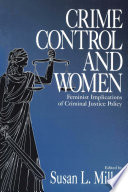 Crime control and women : feminist implications of criminal justice policy /