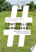 Controlling the message : new media in American political campaigns /