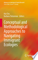 Conceptual and methodological approaches to navigating immigrant ecologies /