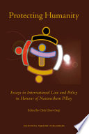 Protecting humanity : essays in international law and policy in honour of Navanethem Pillay /