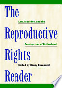 The reproductive rights reader : law, medicine, and the construction of motherhood /