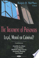 The treatment of prisoners : legal, moral or criminal? /