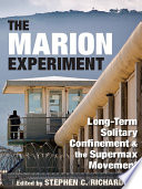 The Marion Experiment : long-term solitary confinement and the supermax movement /