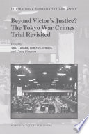Beyond victor's justice? : the Tokyo War Crimes Trial revisited /