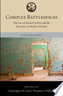 Complex battlespaces : the law of armed conflict and the dynamics of modern warfare /