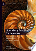 Liberatory practices for learning : dismantling social inequality and individualism with ancient wisdom /