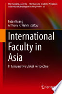 International faculty in Asia : in comparative global perspective /