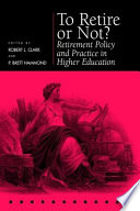 To retire or not? : retirement policy and practice in higher education /