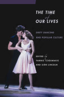 The time of our lives : Dirty dancing and popular culture /