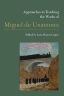 Approaches to teaching the works of Miguel de Unamuno /