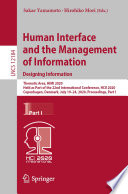 Human interface and the management of information : designing information : Thematic Area, HIMI 2020, held as part of the 22nd International Conference, HCII 2020, Copenhagen, Denmark, July 19-24, 2020, Proceedings.