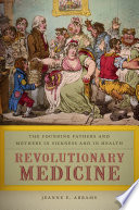 Revolutionary medicine : the Founding Fathers and mothers in sickness and in health /
