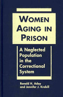 Women aging in prison : a neglected population in the correctional system /