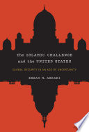 The Islamic challenge and the United States : global security in an age of uncertainty /