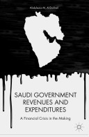 Saudi government revenues and expenditures : a financial crisis in the making /